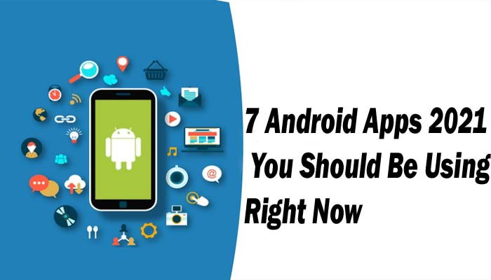 7 Android Apps 2021 You Should Be Using Right Now