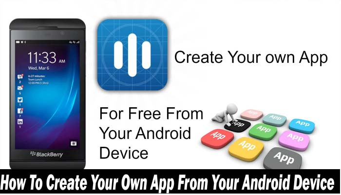 How To Create Your Own App From Your Android Device 2021