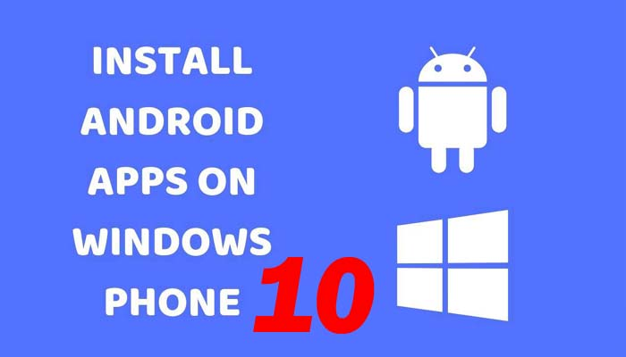 How to Install ANDROID Apps on WINDOWS PHONE 10
