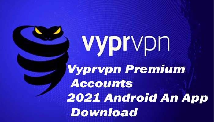 Vyprvpn Premium Accounts 2021 Android An App Download