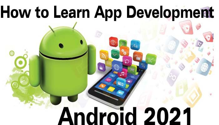How to Learn App Development Android 2021