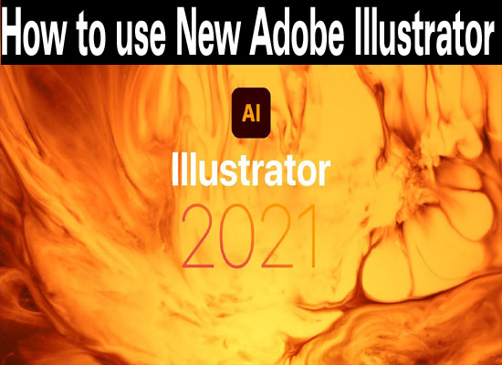 How to use New Adobe Illustrator 2021