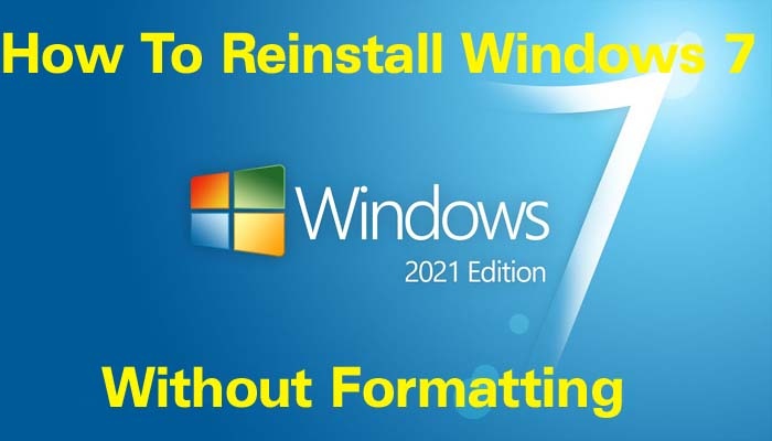 How To Reinstall Windows 7 Without Formatting